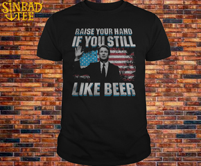 Raise Your Hand If You Still Like Beer Shirt