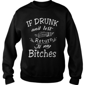 if drunk and lost please return to my bitches shirt