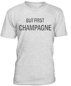 But First Champagne T-Shirt