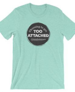 Choosing To Get Too Attached Foster Care Short-Sleeve Unisex T-Shirt BC19