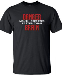 Danger mouth operates faster than brain T-Shirt BC19