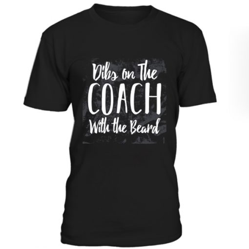 Dibs On The Coach With The Beard T-Shirt BC19