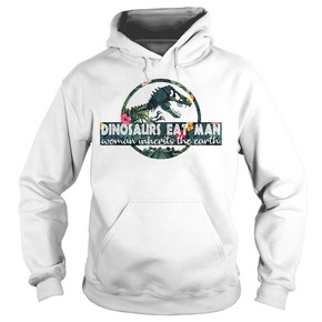 Dinosaurs eat man woman inherits the earth HOODIE BC19