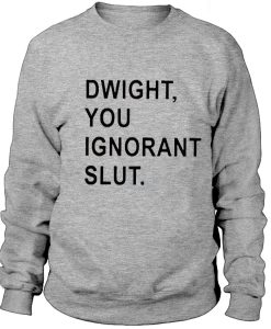 Dwight, you ignorant slut - SweatshirtDwight, you ignorant slut - Sweatshirt