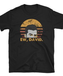 Ew David Shirt Rose Apothecary Shirt Funny Retro Vintage T-Shirt BC19