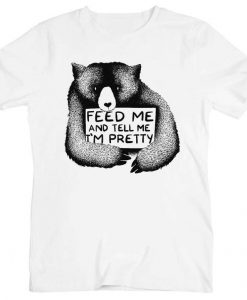 Feed Me And Tell Me I Am Pretty Bear Men's T-Shirt BC19