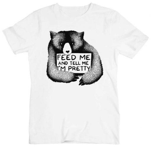 Feed Me And Tell Me I Am Pretty Bear Men's T-Shirt BC19