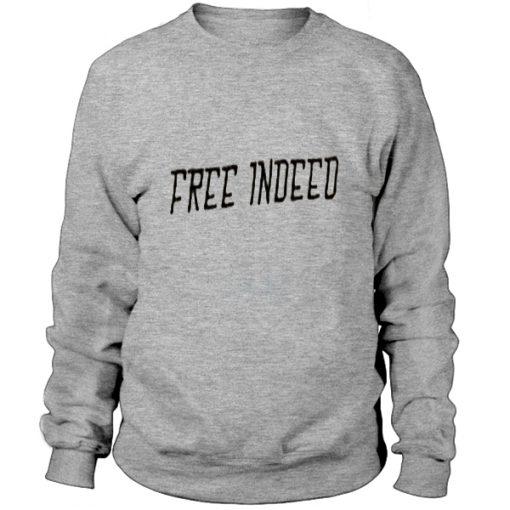 Free indeed- Sweatshirt