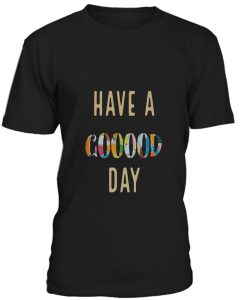 Have A Good Day T-Shirt BC19
