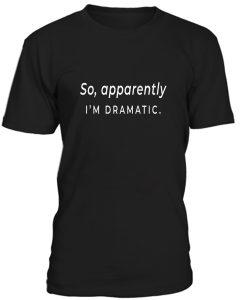 I'm dramatic funny T-Shirt BC19