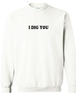 I Dig You Sweatshirt Bc19