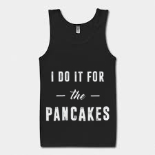 I Do It For The Pancakes Tank Top BC19