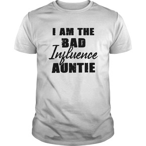 I am the bad influence Auntie T-shirt BC19