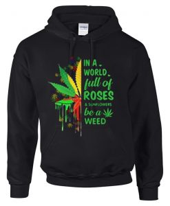In a world full of roses and sunflowers Hoodie BC19