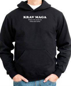 Krav Maga Where The Weak Are Killed And Eaten Hoodie