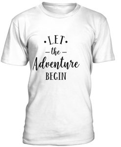 Let The Adventure Begin T-Shirt BC19