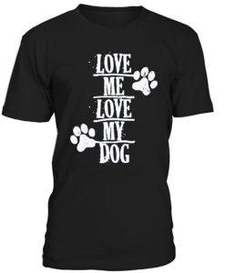 Love Me Love My Dog T-Shirt