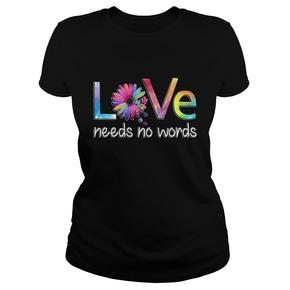 Love needs no words T-shirt BC19