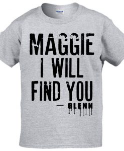 Maggie I will Find T-Shirt BC19