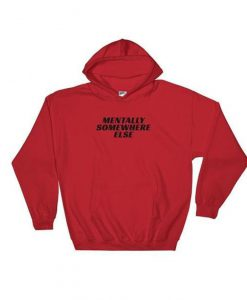 Mentally Somewhere Else Hoodie