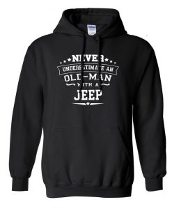 Never Underestimate A Old Man With A Jeep Hoodie