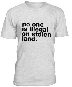 No One Is illegal On Stolen Land T-Shirt BC19