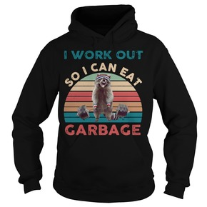 Raccoon I work out so I can eat garbage vintage HOODIE BC19