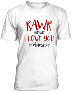 Rawr Means I love You In dinosaur T-Shirt BC19