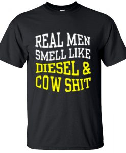 Real Men Smell Like Diesel And Cow Shit T-Shirt BC