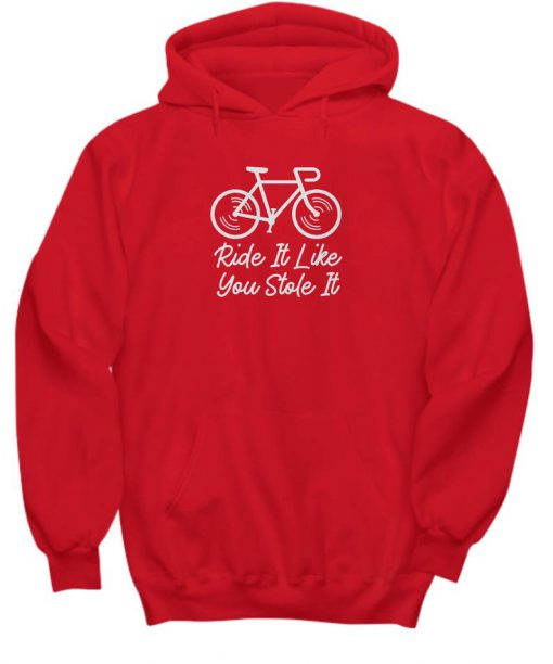 Ride It Like You Stole It Funny Bicycle Hoodie