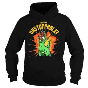 T-Rex now I am unstoppable Hoodie BC19
