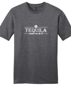 Tequila Made Me Do It Funny T-Shirt BC19