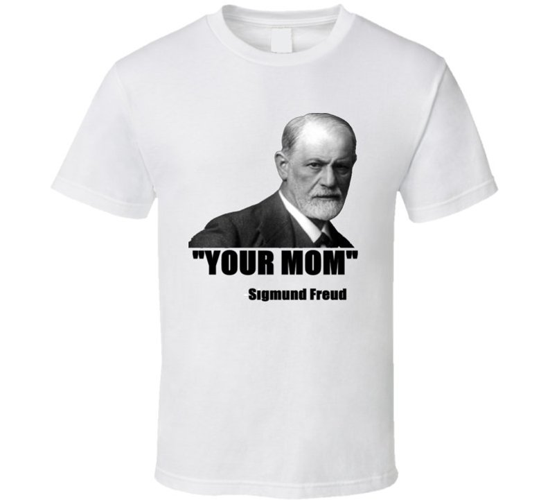 Your Mom Sigmund Freud Quote Funny Quotes T-Shirt BC19