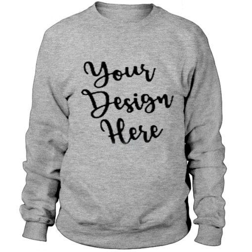 Your desain here - Sweatshirt