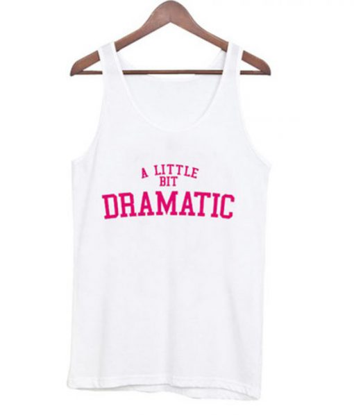 a little bit dramatic tank top BC19