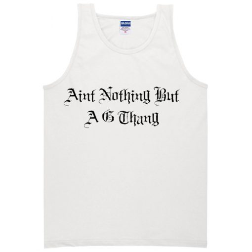 aint nothing but a g thang tanktop BC19