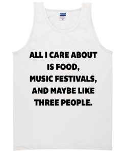 all i care about is food music festivals tanktop BC19all i care about is food music festivals tanktop BC19