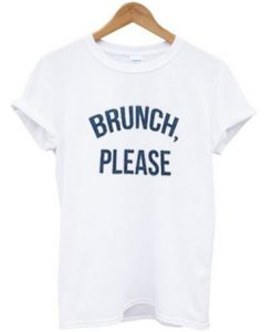 brunch please t-shirt Bc19