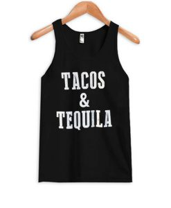 Tacos And Tequila Tank Top BC19