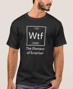 Ah! WTF The Element of Surprise! T-Shirt SN01