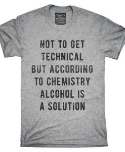 Alcohol Is A Solution T-Shirt AD01