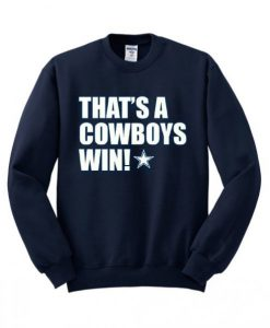 Thats A Cowboys Win Sweatshirt SN01