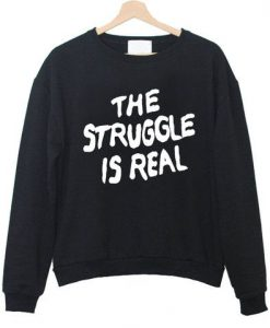 The struggle is real sweatshirt EC01