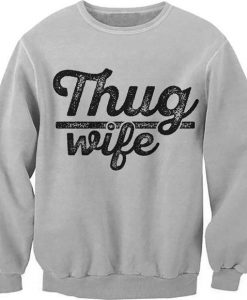Thug Wife Sweatshirt SN01