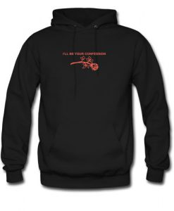 Ill Be Your Confession Hoodie EC01