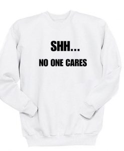 Shh No One Cares Sweatshirt AD01