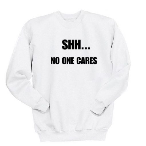 Shh No One Cares Sweatshirt AD01