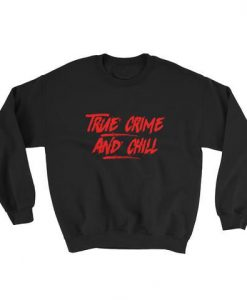 True Crime And Chill Sweatshirt AD01