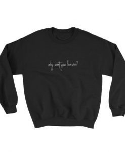 Why Won't You Love Me Sweatshirt AD01