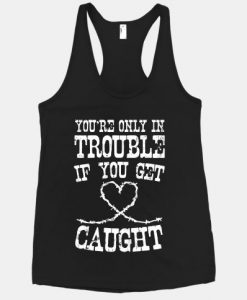 You're Only In Trouble Tanktop ZK01